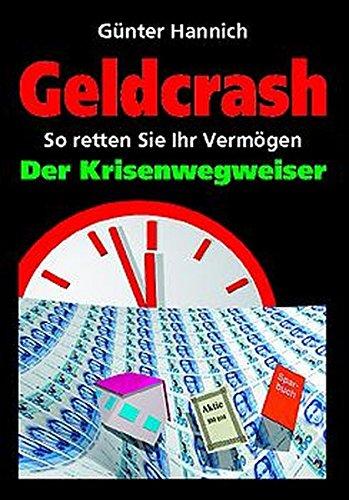 Geldcrash - Der Krisenwegweiser. So retten Sie Ihr Vermögen.