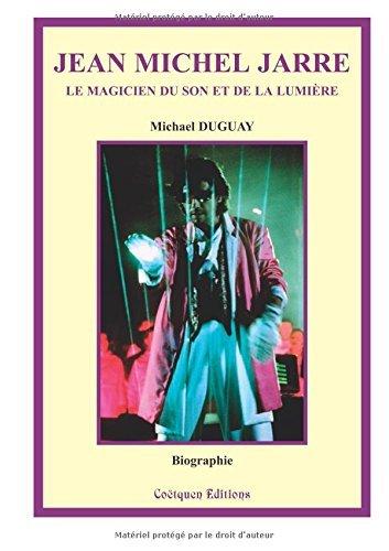 Jean Michel Jarre, le magicien du son et de la lumi???re by Michael Duguay (2011-10-28)