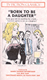 BORN TO BE A DAUGHTER (TV FICTION CLASSICS Book 47)