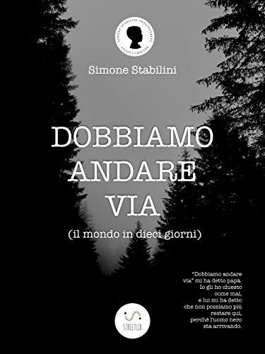 Dobbiamo andare via: il mondo in dieci giorni di Simone Stabilini