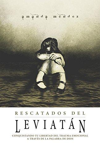 Rescatados del Leviatan: Conquistando Tu Libertad Del  Trauma Emocional  A Través De La Palabra De Dios por Amanda Mendez
