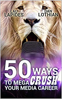 50 Ways To Mega Crush Your Media Career por Dan Lothian epub