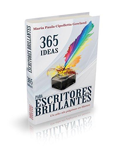 365 IDEAS PARA ESCRITORES BRILLANTES: Un año sin páginas en blanco