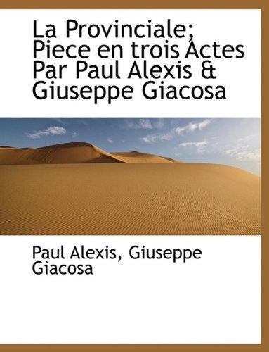 La Provinciale; Piece en trois Actes Par Paul Alexis & Giuseppe Giacosa
