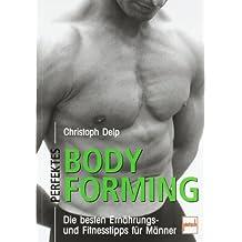Perfektes Bodyforming: Die besten Ernährungs- und Fitnesstipps für Männer