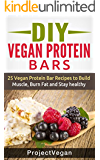 DIY Vegan Protein Bars: 20 Delicious Homemade Vegan Protein Bar Recipes to Build Muscle, Burn Fat and Stay healthy (Soy Protein, Hemp Protein, Granola Protein Bars) (English Edition)