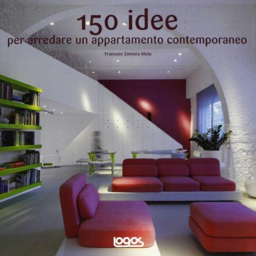 150 idee per arredare un appartamento contemporaneo. ediz. illustrata
