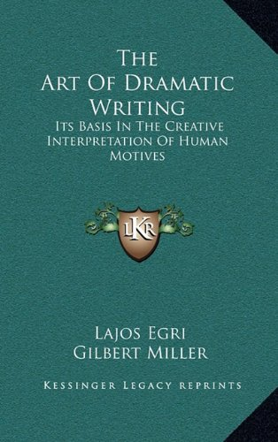 The Art of Dramatic Writing: Its Basis in the Creative Interpretation of Human Motives por Lajos Egri