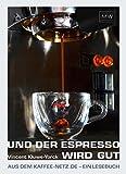 Und der Espresso wird gut: Aus dem Kaffee-Netz.de - ein Lesebuch
