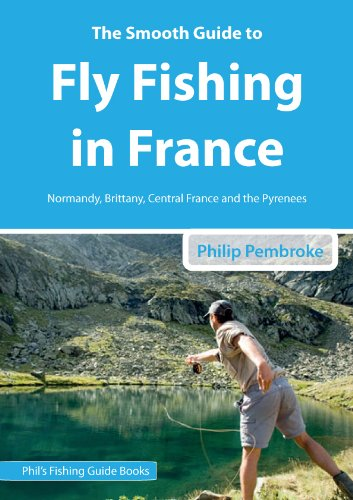 The Smooth Guide To Fly Fishing in France (Phil's Fishing Guide Books Book 3) (English Edition)