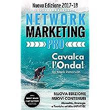 Network Marketing Pro 2017-18: Cavalca l'Onda!: Mentalità, Strategia e Tecniche ad Alto Impatto! (Short Reads, Fast Action - Successo in Pratica)