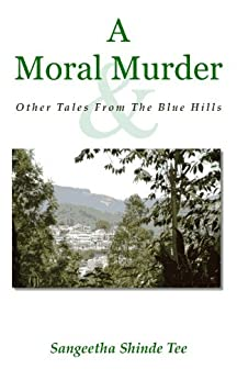 A Moral Murder and Other Tales From The Blue Hills (English Edition) von [Shinde Tee, Sangeetha]
