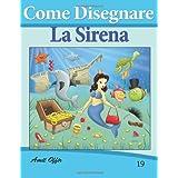 Come Disegnare: La Sirena: Disegno per Bambini: (Come Disegnare Fumetti)