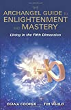 Archangel Guide to Enlightenment and Mastery, The: Living in the Fifth Dimension