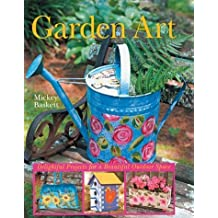 Garden Art: Delightful Projects for a Beautiful Outdoor Space by Mickey Baskett (2004-03-01)