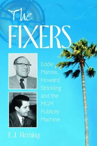 the-fixers-eddie-mannix-howard-strickling-and-the-mgm-publicity-machine-by-ej-fleming-2004-11-29