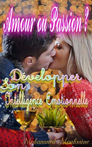 Amour ou Passion ?: Développer Son Intelligence Émotionnelle (Coaching De Vie t. 25) par Mohammed Mouhssine