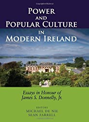 Power and Popular Culture in Modern Ireland: Essays in Honour of James S. Donnelly, Jr. by S. Farrell (2010-03-01)