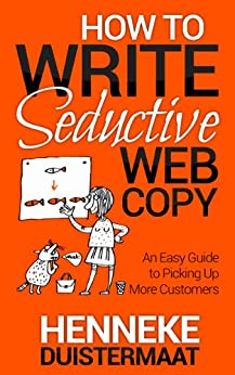 How to Write Seductive Web Copy: An Easy Guide to Picking Up More Customers (English Edition) di [Duistermaat, Henneke]
