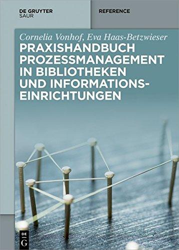 Praxishandbuch Prozessmanagement in Bibliotheken und Informationseinrichtungen (De Gruyter Reference)