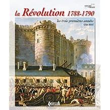 La Revolution 1788-1790: Les trois premieres annees