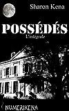 Possédés l'intégrale (Numérikena) (French Edition)