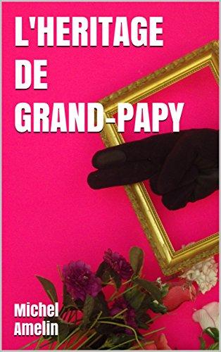 L'HERITAGE DE GRAND-PAPY: comédie policière mortellement joyeuse (Les héritages de Marie-Bernadette Meunier t. 5) par Michel Amelin