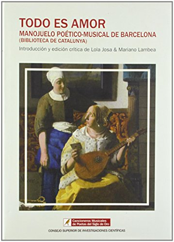 Todo es amor: Manojuelo poético-musical de Barcelona (Biblioteca de Catalunya) (Cancioneros Musicales de Poetas del Siglo de Oro)