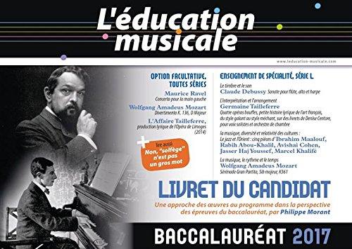 L'éducation musicale - Baccalauréat 2017, Option facultative, toutes séries, Enseignement de spécialité, Série L : Livret du candidat par Philippe Morant