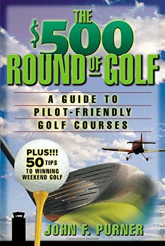 The 500 Round of Golf : A Guide to Pilot-Friendly Golf Courses 1st edition by Purner, John (2003) Paperback