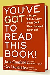You've GOT to Read This Book!: 55 People Tell the Story of the Book That Changed Their Life by Jack Canfield (2006-08-01)