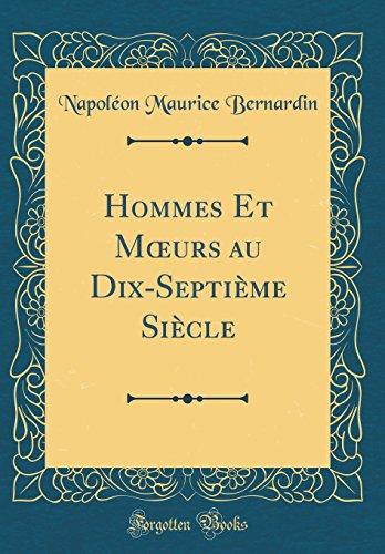 Hommes Et Mœurs au Dix-Septième Siècle (Classic Reprint)