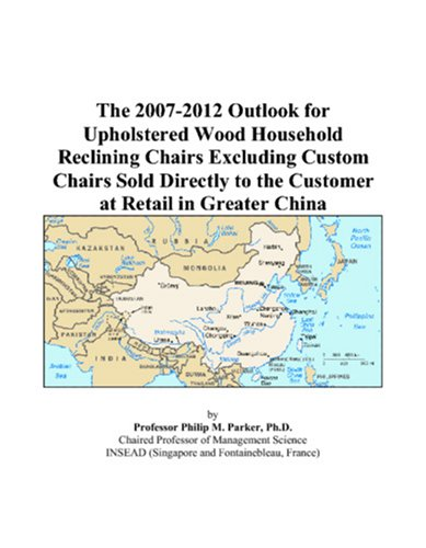 The 2007-2012 Outlook for Upholstered Wood Household Reclining Chairs Excluding Custom Chairs Sold Directly to the Customer at Retail in Greater China