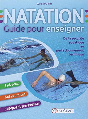 Natation, guide pour enseigner : De la sécurité aquatique au perfectionnement technique