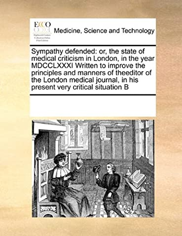 Sympathy Defended: Or, the State of Medical Criticism in London, in the Year MDCCLXXXI Written to Improve the Principles and Manners of (Sympathy Note)