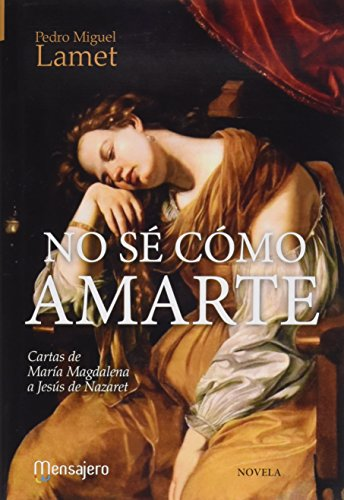 NO SE COMO AMARTE (CARTAS DE MARIA MAGDALENA A JESUS NAZARE por From Mensajero Ediciones
