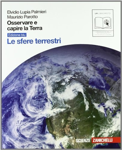 Osservare e capire la terra. Ediz. blu. Le sfere terrestri. Con espansione online. Per le Scuole superiori