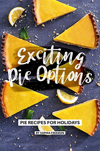 Exciting Pie Options: Pie Recipes for Holidays (English Edition)