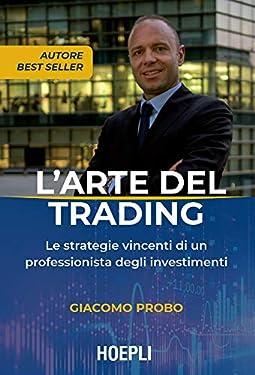 L'arte del trading: Le strategie vincenti di un professionista degli investimenti
