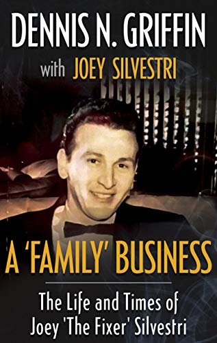 A 'FAMILY' BUSINESS: The Life And Times Of Joey 'The Fixer' Silvestri (English Edition)