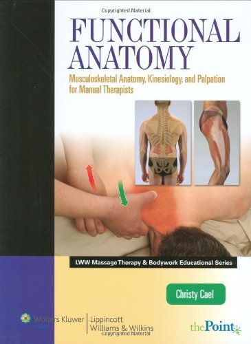 Functional Anatomy: Musculoskeletal Anatomy, Kinesiology, and Palpation for Manual Therapists (LWW Massage Therapy and Bodywork Educational Series) by Christy Cael ATC CSCS LMP (2009-09-25)