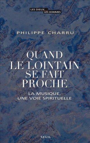 Quand le lointain se fait proche : La musique, une voie spirituelle (LES DIEUX, LES HOMMES t. 0) par Philippe Charru