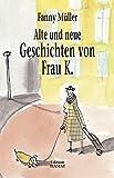 Alte und neue Geschichten von Frau K.