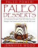 Paleo Desserts: 30 Awesome Recipes That Will Help You Lose Weight, Feel Great, And Your Family Will Love: Volume 1 (Paleo Power Series)