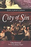 City of Sin: London in Pursuit of Pleasure by Giles Emerson (2003-07-01)