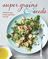 By Amy Ruth Finegold - Super Grains and Seeds: Wholesome ways to enjoy super foods every day