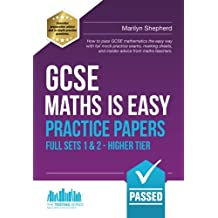 GCSE Maths is Easy: Practice Papers Full Sets 1 & 2 - Higher Tier: How to pass GCSE Mathematics the easy way with full mock practice exams, marking ... from maths teachers. (Revision Guide Series)