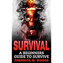 SURVIVAL: A Beginners Guide to Survive (Survival guide, Survival, Survivalist, Prepper, Prepping, Survival Book, Prepper Book) (English Edition)
