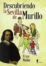 Descubriendo la Sevilla de Murillo par Francisco Nuño del Valle