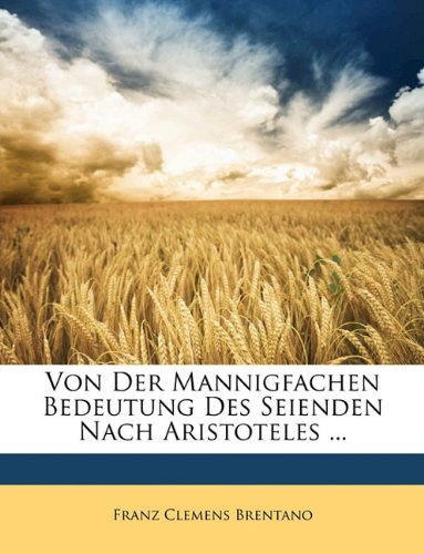 Von der mannigfachen Bedeutung des Seienden nach Aristoteles by Franz Clemens Brentano (2010-03-25)